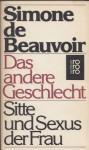 Das andere Geschlecht: Sitte und Sexus der Frau - Simone de Beauvoir