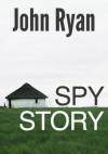 Spy story - John Ryan