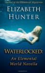 Waterlocked: An Elemental World Novella - Elizabeth Hunter