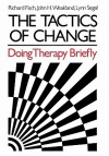 The Tactics of Change: Doing Therapy Briefly - Richard Fisch, John H. Weakland