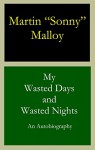My Wasted Days and Wasted Nights - Martin Malloy, Tom Davis