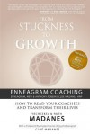 From Stuckness to Growth: Enneagram Coaching (Coaching with the Enneagram, Mbti & Anthony Robbins-Cloe Madanes Hnp): How to Read Your Coachees a - Yechezkel &. Ruth Madanes, Cloe Madanes