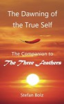 The Dawning of the True Self: A Companion to the Three Feathers - Stefan Bolz