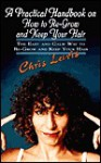 A Practical Handbook on How to Re-Grow and Keep Your Hair: The Easy and Calm Way to Re-Grow and Keep Your Hair - Chris Lewis