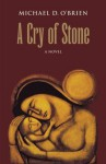 A Cry of Stone - Michael D. O'Brien