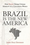 Brazil is the New America: How Brazil Offers Upward Mobility in a Collapsing World - James Dale Davidson