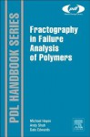 Fractography in Failure Analysis of Polymers - Michael Hayes, Dale Edwards, Andy Shah