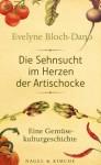 Die Sehnsucht im Herzen der Artischocke: Eine Gemüsekulturgeschichte (German Edition) - Evelyne Bloch-Dano, Bettina Bach
