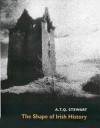 The Shape of Irish History - A.T.Q. Stewart, 0 Stewart, Mary Lynn Stewart