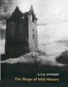 The Shape of Irish History - A.T.Q. Stewart, 0 Stewart, Mary Lynn Stewart