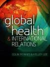 Global Health and International Relations - Colin McInnes, Kelley Lee