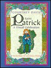 Saint Patrick: A Visual Celebration - Courtney Davis