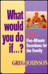 What Would You Do If ?: Fun And Creative Ways To Teach Your Kids Spiritual Values - Greg Johnson