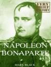 Napoleon Bonaparte: A Very Brief History - Mark Black