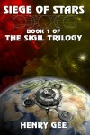 Siege of Stars: Book 1 of the Sigil Trilogy - Henry Gee
