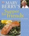 Mary Berry's Supper for Friends: Impressive, Easy-To-Prepare Dishes for Informal Entertaining. - Mary Berry