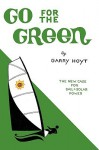 Go for the Green: The New Case for Sail and Solar Power - Garry Hoyt