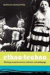 Ethno-Techno; Writings on Performance, Activism and Pedagogy - Guillermo Gómez-Peña