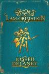 I Am Grimalkin - Joseph Delaney