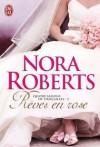 Rêves en rose (Quatre saisons de fiançailles, #3) - Nora Roberts