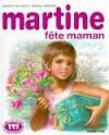 Martine fête maman - Marcel Marlier, Gilbert Delahaye