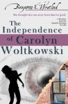 The Independence of Carolyn Woltkowski (Sketches from the Spanish Mustang, #6) - Benjamin X. Wretlind