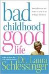 Bad Childhood--Good Life - Laura C. Schlessinger
