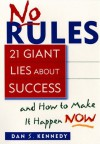 No Rules: 21 Giant Lies About Success and How to Make It Happen Now - Dan S. Kennedy