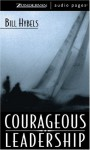 Courageous Leadership (Unabridged) - Bill Hybels