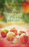 Das Wunder des Pfirsichgartens: Roman - Sarah Addison Allen, Angela Schumitz