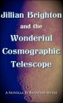 Jillian Brighton and the Wonderful Cosmographic Telescope (The Fellwater Tales, #4) - Brendan Myers