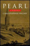 Pearl: A Romance - Christopher Bigsby