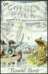 The Golden Rock: An Episode of the American War of Independence, 1775-1783 - Ronald Hurst