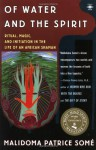 Of Water and the Spirit: Ritual, Magic and Initiation in the Life of an African Shaman - Malidoma Patrice Somé