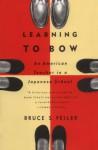 Learning to Bow: Inside the Heart of Japan - Bruce Feiler