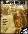 Steampunk Magazine #7: New and Future Worlds - C. Allegra Hawksmoor, Lance Hall, Dylan Fox, Brenda Hammack, Katie Casey, Professor Offlogic, Jaymee Goh, Libby Bulloff, Ay-leen the Peacemaker, Allie Kerr, Doctor Geof, Paul Ballard