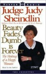 Beauty Fades, Dumb Is Forever: The Making of a Happy Woman - Judy Sheindlin