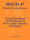 Mach 4 Mental Training System Tennis Handbook and Workbook II for Coaches, Parents, and Players - Anne Smith
