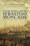 O Estranho Caso de Sebastião Moncada - João Pedro Marques