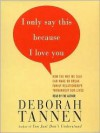 I Only Say This Because I Love You: Talking In Families (Audio) - Deborah Tannen