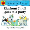 Elephant Small Goes to a Party - Sally Grindley, Andy Ellis