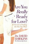 Are You Really Ready for Love?: 10 Secrets to Finding the One You Want - David Hawkins