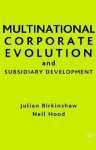 Multinational Corporate Evolution and Subsidiary Development - Neil Hood, Julian Birkinshaw