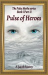 Pulse of Heroes Part II (The Pulse Myths, #1) - A. Jacob Sweeny
