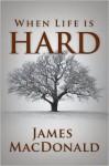 When Life is Hard - James MacDonald