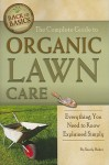 The Complete Guide to Organic Lawn Care: Everything You Need to Know Explained Simply (Back-To-Basics) (Back to Basics: Growing) - Sandy Baker