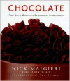 Chocolate: From Simple Cookies to Extravagant Showstoppers - Nick Malgieri