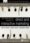 The Definitive Guide to Direct and Interactive Marketing: How to Select, Reach and Retain the Right Customers - Merlin Stone