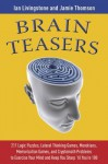 Brain Teasers: 211 Logic Puzzles, Lateral Thinking Games, Mazes, Crosswords, and IQ Tests to Exercise Your Mind and Keep You Sharp 'til You're 100 (Brain Teasers Series) - Jamie Thomson, Ian Livingstone