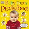 Baby Faces Peekaboo! - Dawn Sirett, Rachael Parfitt